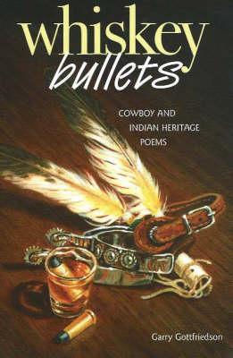 Whiskey Bullets: Cowboy & Indian Heritage Poems (Paperback)