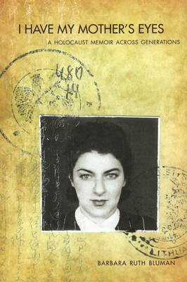 I Have My Mother's Eyes: A Holocaust Memoir Across Generations (Paperback)