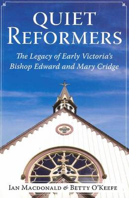 Quiet Reformers: The Legacy of Early Victoria's Bishop Edward & Mary Cridge (Paperback)