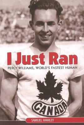 I Just Ran: Percy Williams, World's Fastest Human (Paperback)