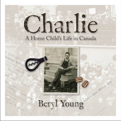 Charlie: A Home Child's Life in Canada (Hardback)