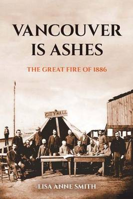 Vancouver is Ashes: The Great Fire of 1886 (Paperback)