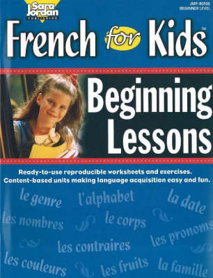 French for Kids Resource Book: Beginning Lessons - French for Kids S. (Paperback)
