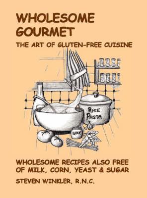 Wholesome Gourmet: The Art of Gluten-Free Cuisine (Spiral bound)