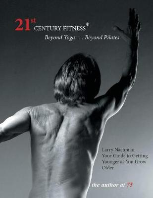 21st Century Fitness: A Pilates-based Formula of Exercise and Nutrition for Staying Young (Paperback)