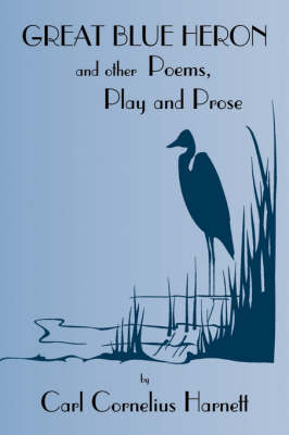 Great Blue Heron and Other Poems, Play and Prose (Paperback)