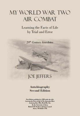 My World War Two Air Combat: Learning the Facts of Life by Trial and Error (Paperback)