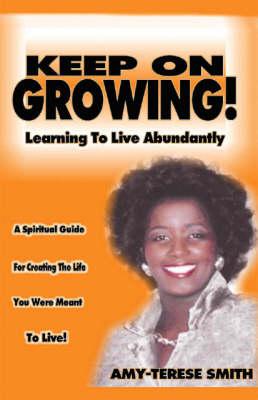 Keep on Growing!: Learning to Live Abundantly (Paperback)