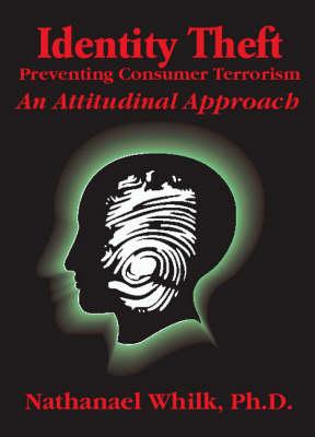 Identify Theft: Preventing Consumer Terrorism: an Attitudinal Approach: An Attitudinal Approach (Paperback)