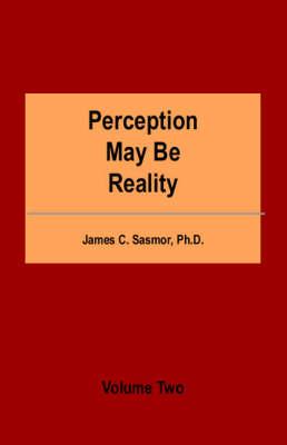 Perception May be Reality: v. 2 (Paperback)
