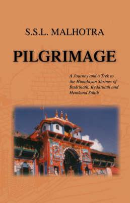 Pilgrimage: A Journey and a Trek to the Himalayan Shrines of Badrinath, Kedarnath and Hemkund Sahib (Paperback)