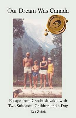Our Dream Was Canada: Escape from Czechoslovakia with Two Suitcases, Children and a Dog (Paperback)