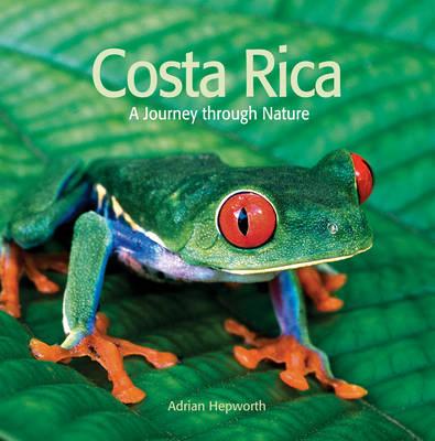 Costa Rica: A Journey Through Nature (Hardback)