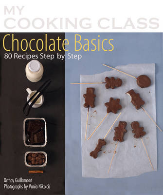 Chocolate Basics: 80 Recipes Step-by-step - My Cooking Class (Paperback)