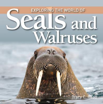 Exploring the World of Seals & Walruses (Hardback)