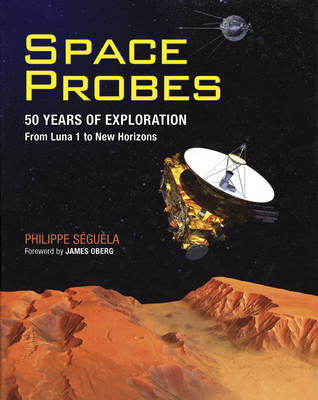 Space Probes: 50 Years of Exploration from Luna 1 to New Horizons (Hardback)