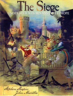 The Siege: Under Attack in Renaissance Europe (Hardback)