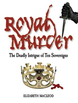 Royal Murder: The Deadly Intrigue of Ten Sovereigns (Hardback)