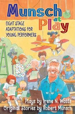 Munsch at Play: Eight Stage Adaptions for Young Performers (Hardback)