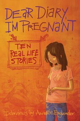 Dear Diary, I'm Pregnant: Teenagers Talk About Their Pregnancy (Hardback)