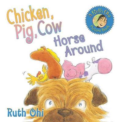Chicken, Pig, Cow Horse Around (Paperback)