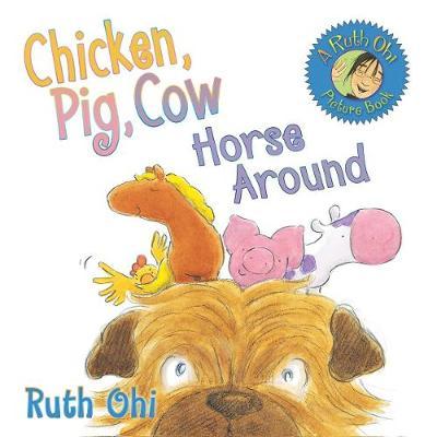 Chicken, Pig, Cow Horse Around (Hardback)