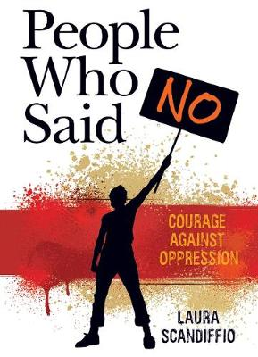 People Who Said No: Courage Against Oppression (Hardback)