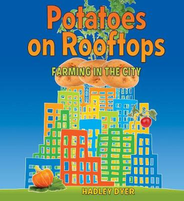 Potatoes on Rooftops: Farming in the City (Hardback)