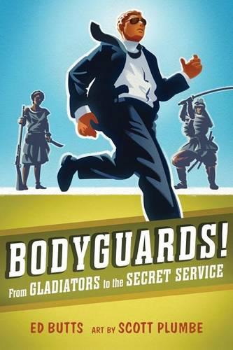 Bodyguards!: From Gladitors to the Secret Service (Paperback)