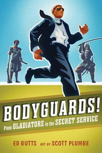 Bodyguards!: From Gladitors to the Secret Service (Hardback)