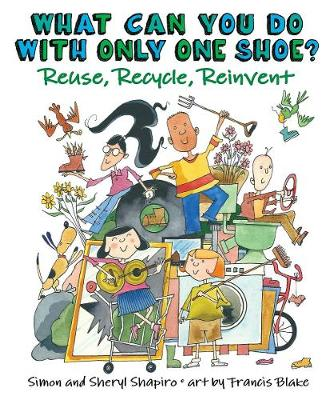 What Can You Do With Only One Shoe?: Reuse, Recycle, Reinvent (Paperback)