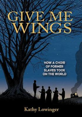 Give Me Wings: How a Choir of Slaves Took on the World (Hardback)