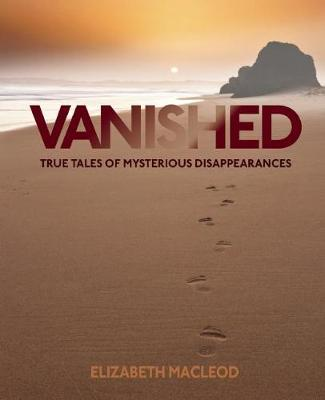 Vanished: True Tales of Mysterious Disappearances (Hardback)