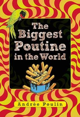 The Biggest Poutine in the World: French Fries, Cheese Curds, Gravy (Paperback)