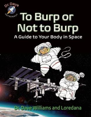To Burp or Not to Burp: A Guide to Your Body in Space - Dr. Dave -- Astronaut (Hardback)