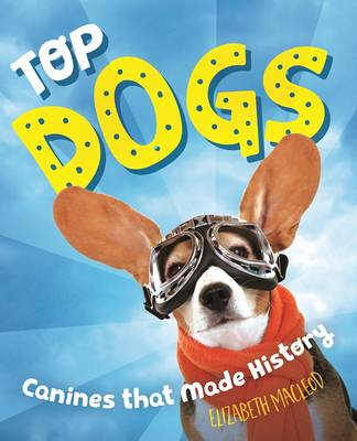Top Dogs: Canines That Made History (Paperback)