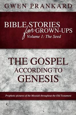 Bible Stories for Grown-Ups - Volume 1: The Seed - The Gospel According to Genesis - Bible Stories for Grown-Ups (Paperback)