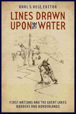 Lines Drawn upon the Water: First Nations and the Great Lakes Borders and Borderlands (Hardback)