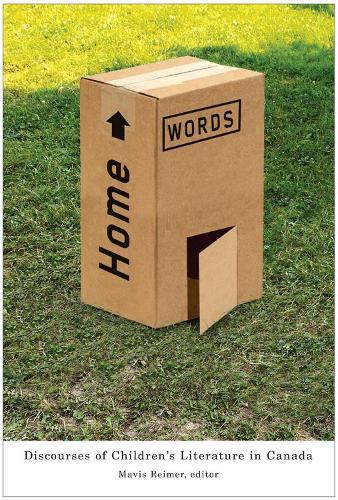 Home Words: Discourses of Children's Literature in Canada (Hardback)