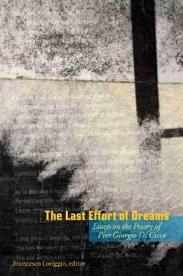 The Last Effort of Dreams: Essays on the Poetry of Pier Giorgio Di Cicco (Hardback)
