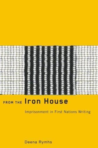 From the Iron House: Imprisonment in First Nations Writing (Hardback)