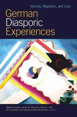 German Diasporic Experiences: Identity, Migration, and Loss (Hardback)