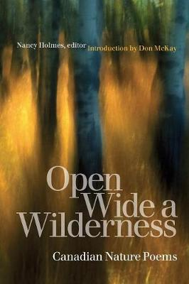 Open Wide a Wilderness: Canadian Nature Poems (Paperback)