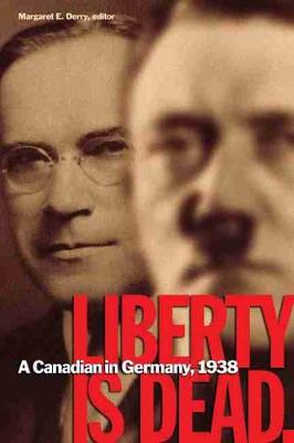 Liberty Is Dead: A Canadian in Germany, 1938 (Paperback)