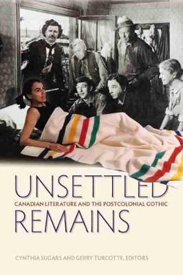 Unsettled Remains: Canadian Literature and the Postcolonial Gothic (Paperback)