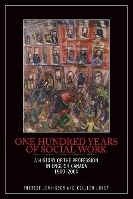 One Hundred Years of Social Work: A History of the Profession in English Canada, 1900-2000 (Paperback)