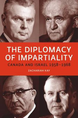 The Diplomacy of Impartiality: Canada and Israel, 1958-1968 (Hardback)