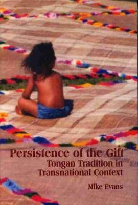 Persistence of the Gift: Tongan Tradition in Transnational Context (Paperback)
