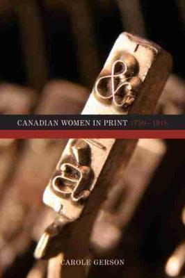 Canadian Women in Print, 17501918 (Hardback)