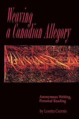 Weaving a Canadian Allegory: Anonymous Writing, Personal Reading (Paperback)